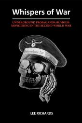 Whispers of War: Underground Propaganda Rumour-Mongering in the Second World War