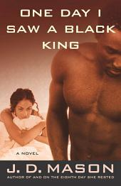 One Day I Saw a Black King: A Novel