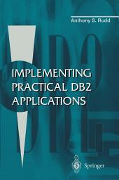 Implementing Practical DB2 Applications: Edition 2