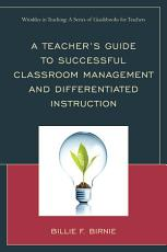 A Teacher s Guide to Successful Classroom Management and Differentiated Instruction PDF