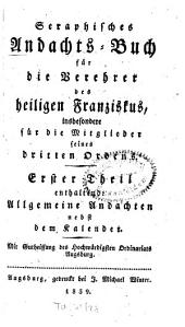 Seraphisches Andachts-Buch für die Verehrer des heiligen Franziskus, insbesondere für die Mitglieder seines dritten Ordens: Band 1