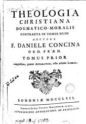 Theologia christiana dogmatico-moralis: contracta in tomos duos