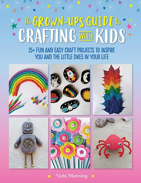 Download The Grown Up s Guide to Crafting with Kids Book