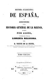 Historia eclesiástica de España: ó Adiciones á la Historia general de la iglesia, Volumen 3