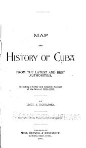 Map and History of Cuba from the Latest and Best Authorities: Including a Clear and Graphic Account of the War of 1895-1897