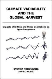 Climate Variability and the Global Harvest: Impacts of El Niño and Other Oscillations on Agro-Ecosystems