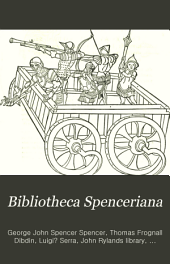 Bibliotheca Spenceriana: Or, A Descriptive Catalogue of the ... Library of George John, Earl Spencer, Volume 4