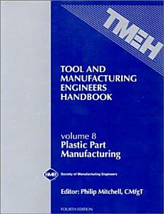 Tool and Manufacturing Engineers Handbook  Plastic Part Manufacturing PDF