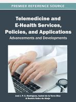 Telemedicine and E Health Services  Policies  and Applications  Advancements and Developments PDF