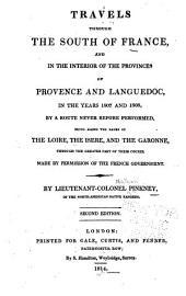 Travels Through the South of France and in the Interior of the Provinces of Provence and Languedoc, in the Years 1807 and 1808: By a Route Never Before Performed, Being Along the Banks of the Loire, the Isere, and the Garonne Through the Greater Part of Their Course
