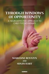Through Windows of Opportunity: A Neuroaffective Approach to Child Psychotherapy