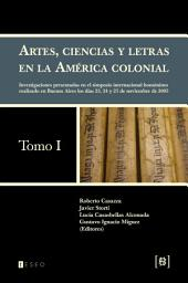 Artes, ciencias y letras en la América colonial: investigaciones presentadas en el simposio internacional homónimo realizado en Buenos Aires los días 23, 24 y 25 de noviembre de 2005, Volumen 1