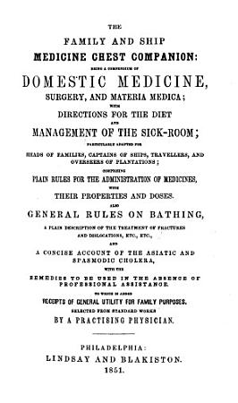 The Family and Ship Medicine Chest Companion  Being a Compendium of Domestic Medicine  Surgery and Materia Medica      To which is Added Receipts of General Utility for Family Purposes  Selected from Standard Works by a Practising Physician PDF