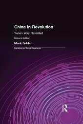 China in Revolution: Yenan Way Revisited: Yenan Way Revisited, Edition 2