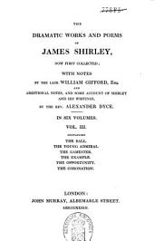 The Dramatic Works and Poems of James Shirley: Volume 3