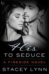 His to Seduce: A Fireside Novel