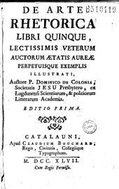 De Arte rhetorica libri quinque... Auctore P. Dominico de Colonia...
