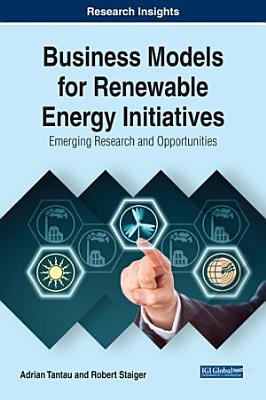 Business Models for Renewable Energy Initiatives: Emerging Research and Opportunities