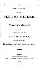 A New Edition of the Old Joe Miller, Or, Universal Jester: Being a Collection of Wit and Humour : Calculated at Once to Banish Care and Inspire Mirth and Delight