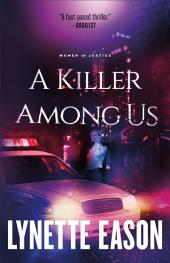 A Killer Among Us (Women of Justice Book #3): A Novel