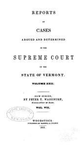 Reports of Cases Argued and Determined in the Supreme Court of the State of Vermont: Volume 22