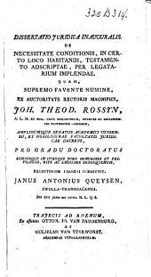 Dissertatio juridica inauguralis de necessitate conditionis, in certo loco habitandi, testamento adscriptae, per legatarium implendae