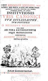 Institutiones iuris canonici: tum ecclesiastici tum pontificii ad methodum decretalium nex non ad fora catholicorum atque protestantium. Compositae adiecto duplici indice