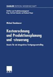 Kostenrechnung und Produktionsplanung und -steuerung: Ansatz für ein integriertes Fertigungscontrolling