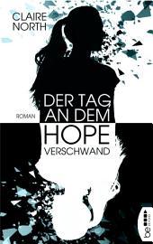 Der Tag, an dem Hope verschwand: Roman