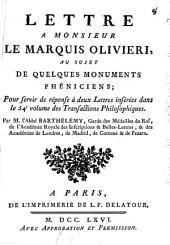Lettre à Monsieur le marquis Olivieri, au sujet de quelques monuments phéniciens ; pour servir de réponse à deux lettres insérées dans le 54e volume des Transactions philosophiques, par M. l'abbé Barthélemy,...