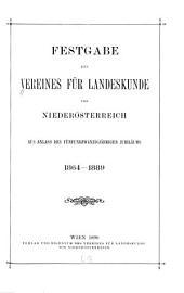 Festgabe des Vereines für Landeskunde von Niederösterreich aus Anlass des fünfundzwanzigjährigen Jubiläums 1864-1889
