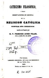 Catecismo filosófico, ó sean, Observaciones en defensa de la religion católica contra sus enemigos: Volume2