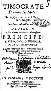 Timocrate dramma per musica da rappresentarsi nel teatro di S. Angelo nel carnevale dell'anno 1723. Dedicato a sua [...] principe e vescovo d'Erbipoli, ducadi Franconia [...]