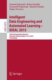 Intelligent Data Engineering and Automated Learning – IDEAL 2015: 16th International Conference, Wroclaw, Poland, October 14-16, 2015, Proceedings