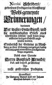 Nicolai Schröders, gewesenen Predigers zu Moißburg, Wohl-gemeynte Erinnerungen: darinnen Der wahre Gottesdienst, und die nothwendigsten Stücke eines Christlichen Lebens ... angewiesen werden ...