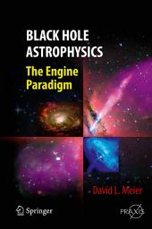 Black Hole Astrophysics: The Engine Paradigm