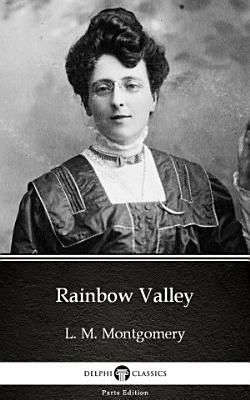Rainbow Valley by L  M  Montgomery   Delphi Classics  Illustrated