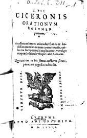 Orationes: Accesserunt breues animaduersiones ex doctissimorum hominum commentariis, quibus ita loci permulti explicantur, vt vulgo receptae lectionis vbique ratio habeatur, Volume 1