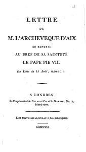 Lettre de M. l'archevêque d'Aix, en réponse au bref de sa sainteté le pape Pie VII, en date du 15 août, M.DCCC.I
