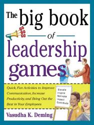 The Big Book of Leadership Games  Quick  Fun Activities to Improve Communication  Increase Productivity  and Bring Out the Best in Employees PDF