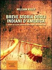 Breve storia degli indiani d'America: L'epopea del popolo pellerossa dalle origini a Wounded Knee
