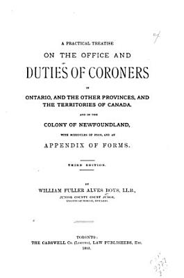 A Practical Treatise on the Office and Duties of Coroners in Ontario  and the Other Provinces  and the Territories of Canada  and in the Colony of Newfoundland PDF