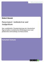 Paracetamol - Anilinderivat und Analgetikum: Eine ausführliche Charakterisierung der chemischen Eigenschaften, medizinischen Wirkungsweisen und praktischen Anwendung von Paracetamol
