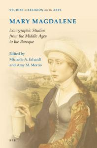 Mary Magdalene  Iconographic Studies from the Middle Ages to the Baroque PDF
