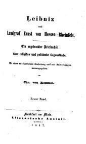 Leibniz und Landgraf Ernst von Hessen-Rheinfels: ein ungedruckter Briefwechsel über religiöse und politische Gegenstände. Mit einer ausführlichen Einleitung und mit Anmerkungen, Bände 1-2