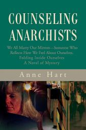 Counseling Anarchists: We All Marry Our Mirrors—Someone Who Reflects How We Feel About Ourselves.<br>Folding Inside Ourselves<br>A Novel of Mystery