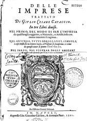 Delle Impresse, trattato di Giulio Cesare Capaccio, in tre libri diviso...