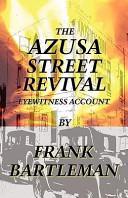 The Azusa Street Revival   An Eyewitness Account
