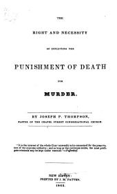 The Right and Necessity of Inflicting the Punishment of Death for Murder ...