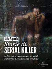 Storie di serial killer: Nella mente degli assassini seriali attraverso l'analisi della scrittura